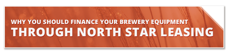 Why You Should Finance Your Brewery Equipment Through North Star Leasing