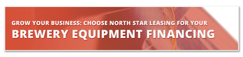 Brew Your Business: Choose North Star Leasing For Your Brewery Equipment Financing